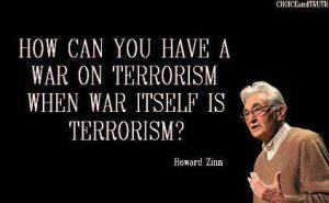 How can you have a war on terrorism . . . Howard Zinn