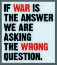 If war is the answer . . .