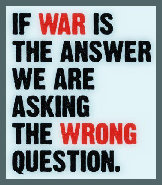 https://riseuptimes.files.wordpress.com/2015/02/if-war-is-the-answer.jpg?w=540