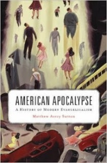 American Apocalypse: A History of Modern Evangelicalism by Matthew Avery Sutton